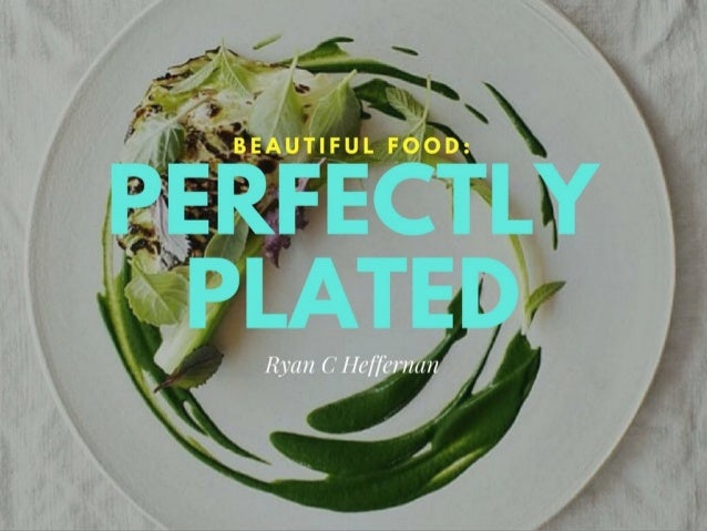 Beautiful Plates: Perfectly Plated Foods