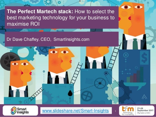 1 The Perfect Martech stack: How to select the best marketing technology for your business to maximise ROI Dr Dave Chaffey...