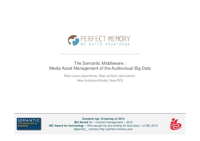 The Semantic Middleware : Media Asset Management of the Audiovisual Big Data New users experience, New content valorizatio...
