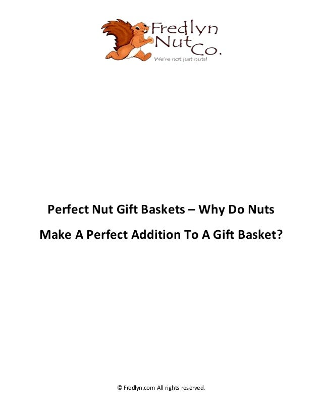 © Fredlyn.com All rights reserved. Perfect Nut Gift Baskets – Why Do Nuts Make A Perfect Addition To A Gift Basket?