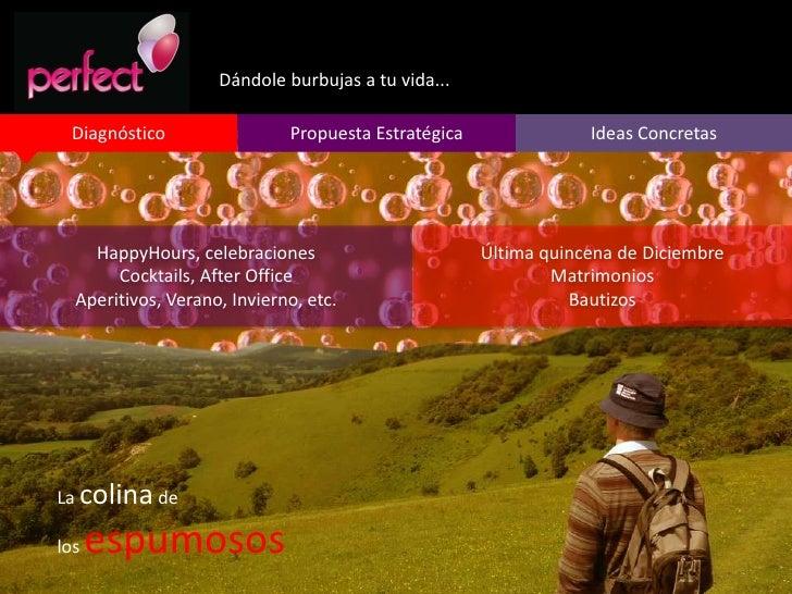 Dándole burbujas a tu vida....<br />Diagnóstico<br />Propuesta Estratégica<br />Ideas Concretas<br />Última quincena de Di...