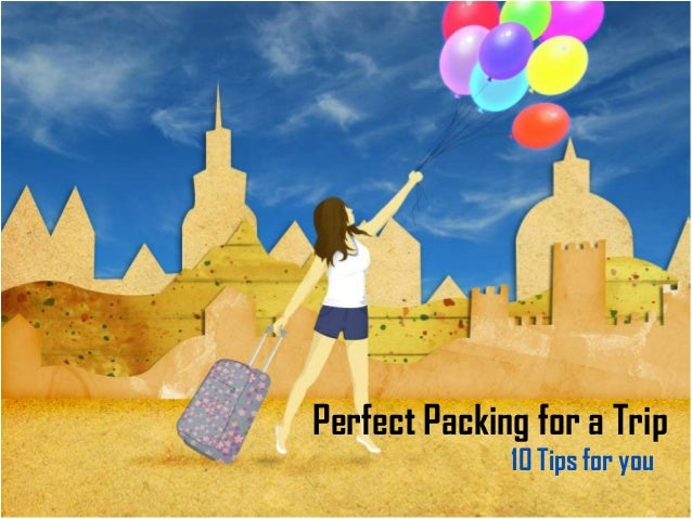 Perfect Packing for a Trip 10 Tips for you