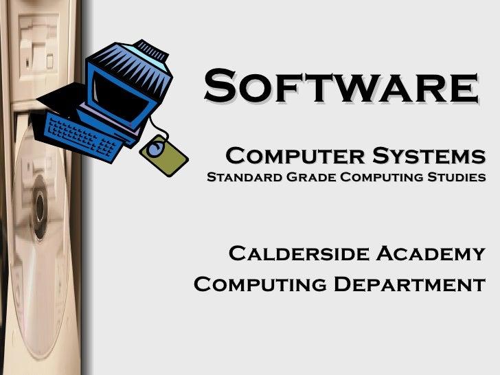 Software   Computer Systems Standard Grade Computing Studies Calderside Academy Computing Department