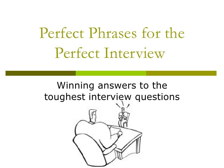 Perfect Phrases for the Perfect Interview  Winning answers to the toughest interview questions