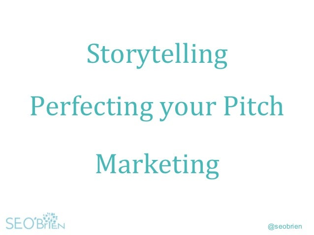 @seobrien Storytelling Perfecting your Pitch Marketing