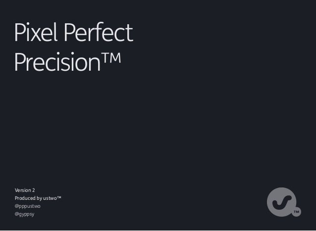 Version 2 Produced by ustwo™ @pppustwo @gyppsy Pixel Perfect Precision™