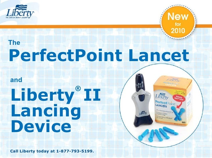 The PerfectPoint Lancet and Liberty ®  II  Lancing Device Call Liberty today at 1-877-793-5199.