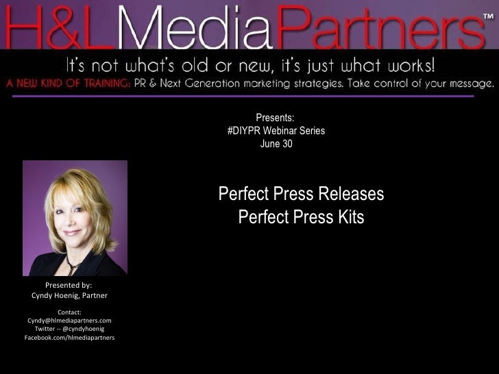 Presents:  #DIYPR Webinar Series June 30 Perfect Press Releases Perfect Press Kits Presented by:  Cyndy Hoenig, Partner Co...