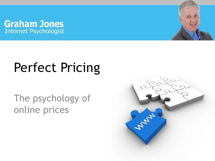 Perfect Pricing<br />The psychology of online prices<br />