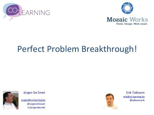 Perfect Problem Breakthrough!    Jürgen De Smet          Erik Talboom                               erik...