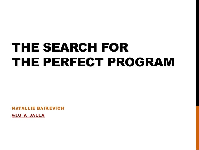 THE SEARCH FOR THE PERFECT PROGRAM NATALLIE BAIKEVICH @LU_A_JALLA