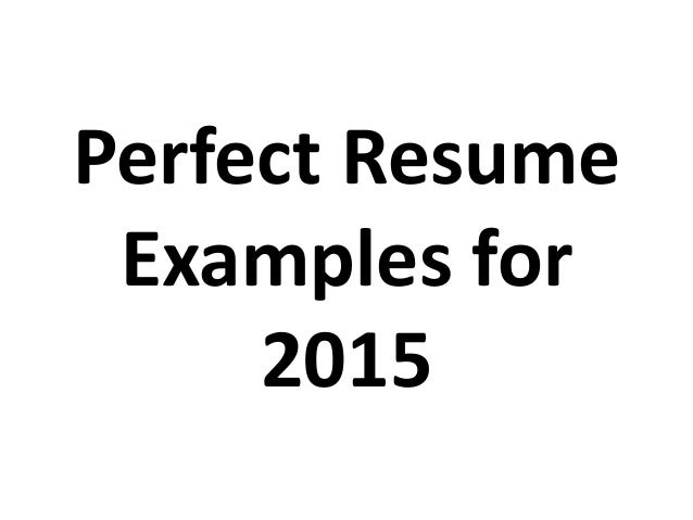 A Perfect Resume Example. Perfect Resume Examples For 2015. A