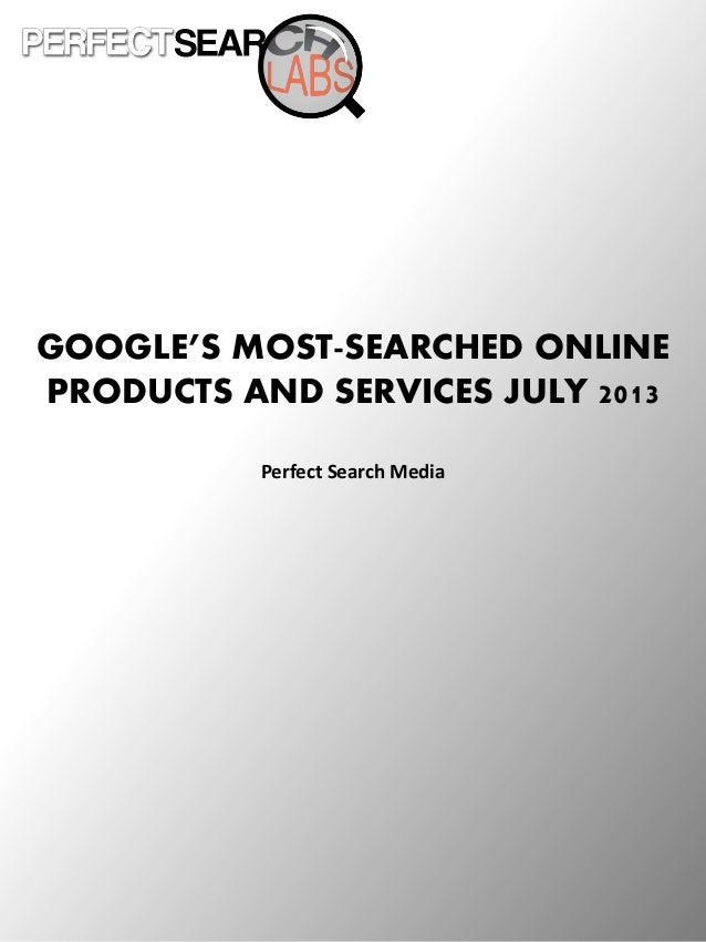 GOOGLE'S MOST-SEARCHED ONLINE PRODUCTS AND SERVICES JULY 2013 Perfect Search Media