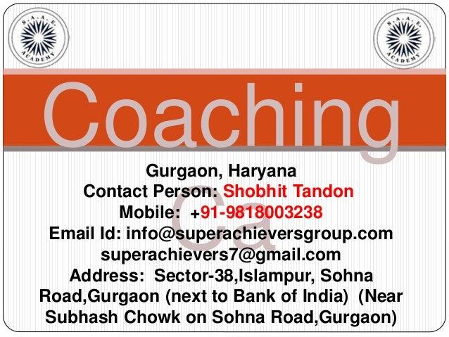 Coaching Ca Gurgaon, Haryana Contact Person: Shobhit Tandon Mobile: +91-9818003238 Email Id: info@superachieversgroup.com ...