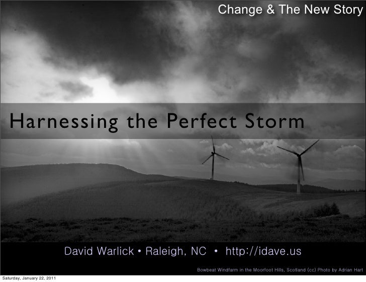 Change & The New Story   Harnessing the Perfect Storm                             David Warlick • Raleigh, NC • http://ida...