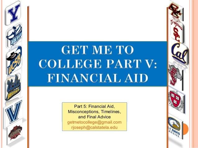 Part 5: Financial Aid, Misconceptions, Timelines, and Final Advice getmetocollege@gmail.com rjoseph@calstatela.edu