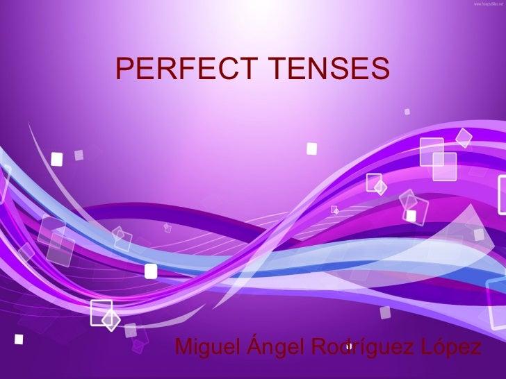 PERFECT TENSES   Miguel Ángel Rodríguez López