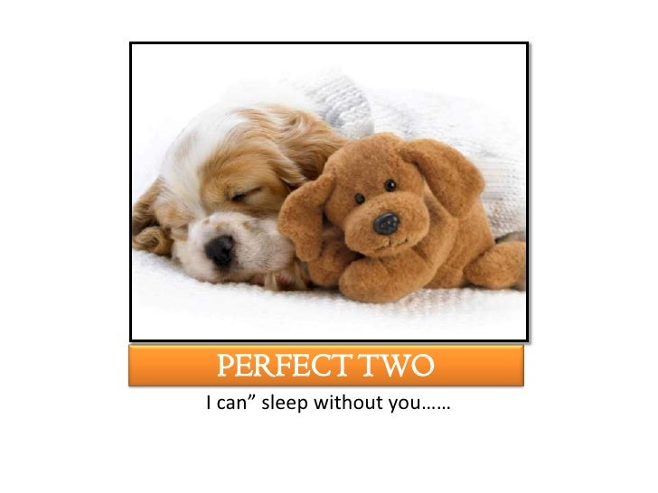 """PERFECT TWOI can"""" sleep without you……"""