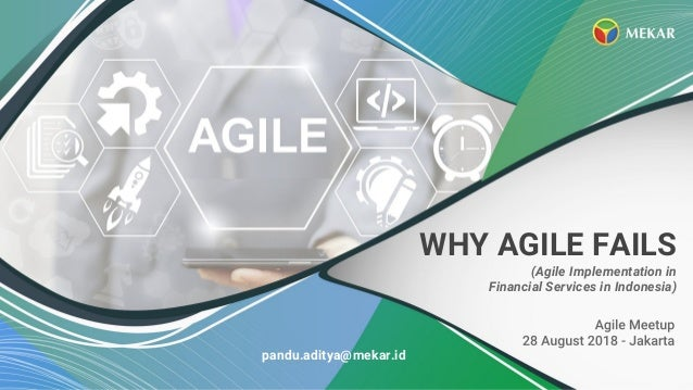 WHY AGILE FAILS (Agile Implementation in Financial Services in Indonesia) pandu.aditya@mekar.id
