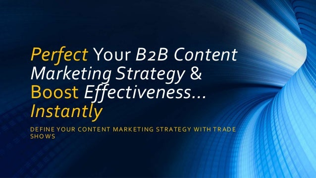 Perfect Your B2B Content  Marketing Strategy &  Boost Effectiveness…  Instantly  DEFINE YOUR CONTENT MARKETING STRATEGY WI...
