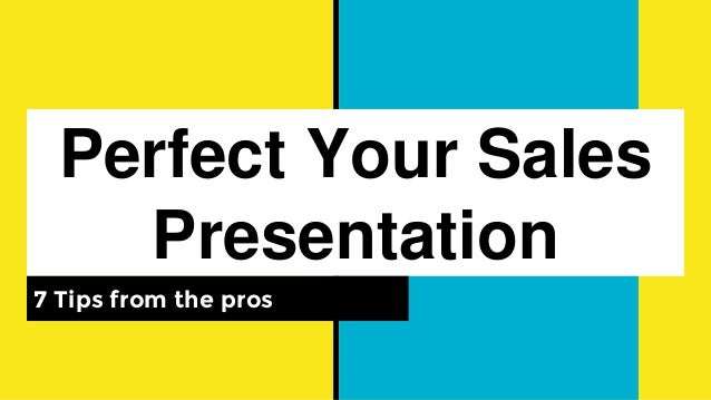 Perfect Your Sales Presentation 7 Tips from the pros
