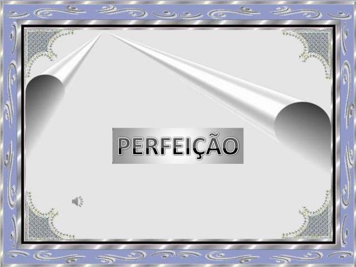 PERFEIÇÃO<br />