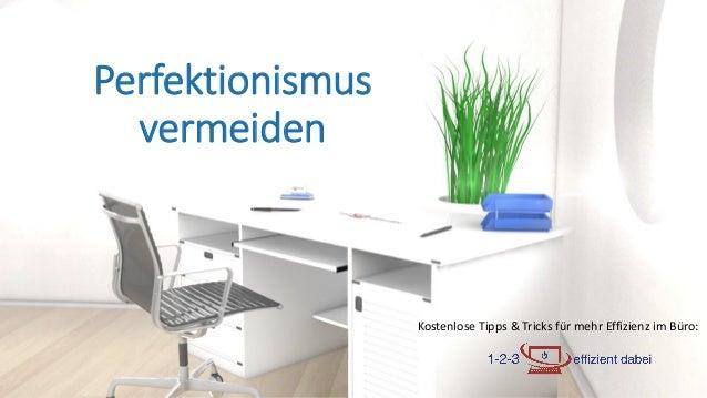 Kostenlose Tipps & Tricks für mehr Effizienz im Büro: Perfektionismus vermeiden