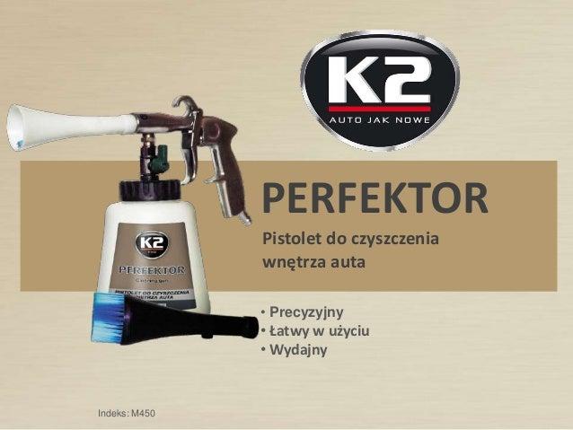 PERFEKTORPistolet do czyszczeniawnętrza auta• Precyzyjny• Łatwy w użyciu• WydajnyIndeks: M450