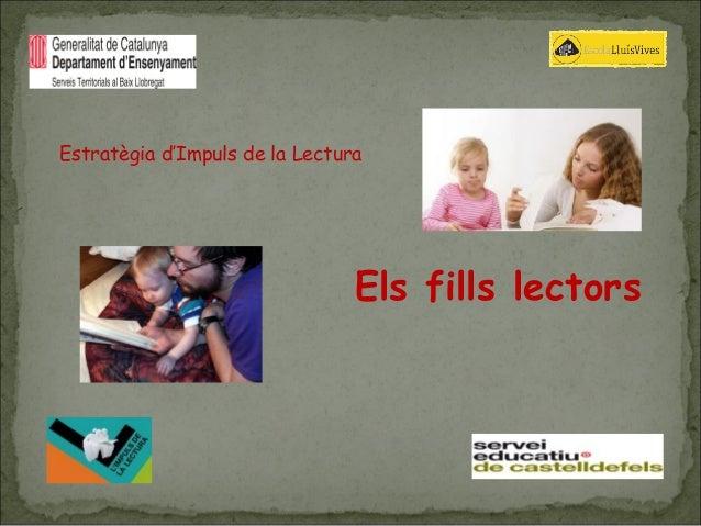 Estratègia d'Impuls de la Lectura                                Els fills lectors