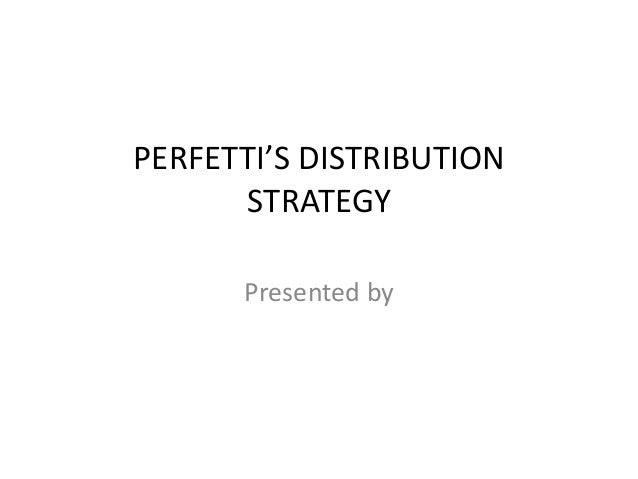 PERFETTI'S DISTRIBUTION      STRATEGY      Presented by
