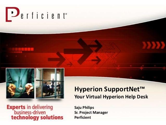 Hyperion SupportNet™Your Virtual Hyperion Help DeskSaju PhilipsSr. Project ManagerPerficient
