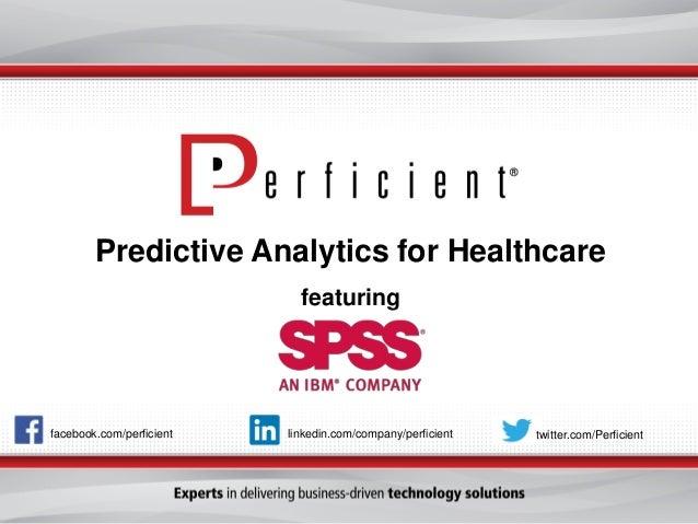 Predictive Analytics for Healthcare featuring  facebook.com/perficient  linkedin.com/company/perficient  twitter.com/Perfi...