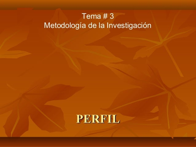 PERFILPERFIL . Tema # 3 Metodología de la Investigación