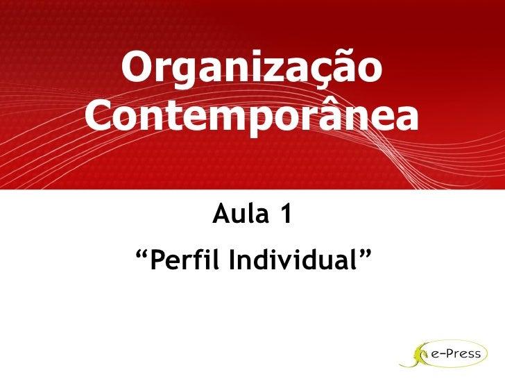 """Organização Contemporânea         Aula 1  """"Perfil Individual"""""""