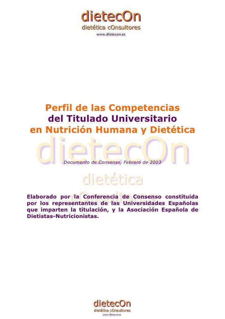 Perfil de las Competencias    del Titulado Universitario en Nutrición Humana y Dietética              Documento de Consens...