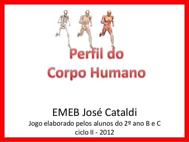 EMEB José CataldiJogo elaborado pelos alunos do 2º ano B e C               ciclo II - 2012