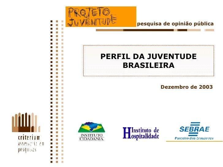 PERFIL DA JUVENTUDE BRASILEIRA pesquisa de opinião pública Dezembro de 2003