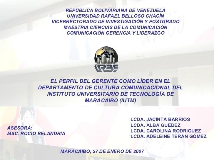 EL PERFIL DEL GERENTE COMO LÍDER EN EL DEPARTAMENTO DE CULTURA COMUNICACIONAL DEL INSTITUTO UNIVERSITARIO DE TECNOLOGÍA DE...
