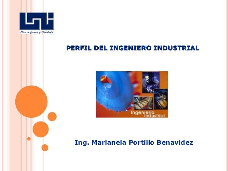 PERFIL DEL INGENIERO INDUSTRIAL Ing. Marianela Portillo Benavidez
