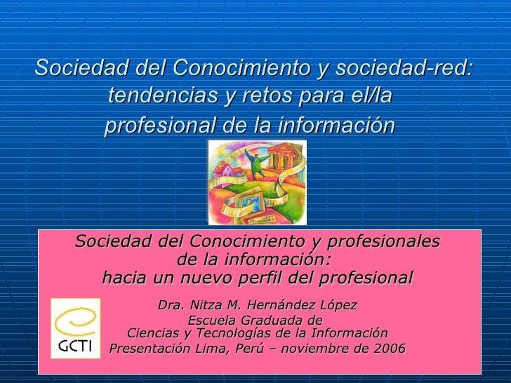 Sociedad del Conocimiento y sociedad-red: tendencias y retos para el/la  profesional de la información   Sociedad del Cono...