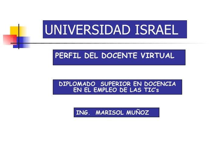 PERFIL   DEL   DOCENTE   VIRTUAL ING. .  MARISOL   MUÑOZ   DIPLOMADO  SUPERIOR EN DOCENCIA EN EL EMPLEO DE LAS TIC's  UNIV...
