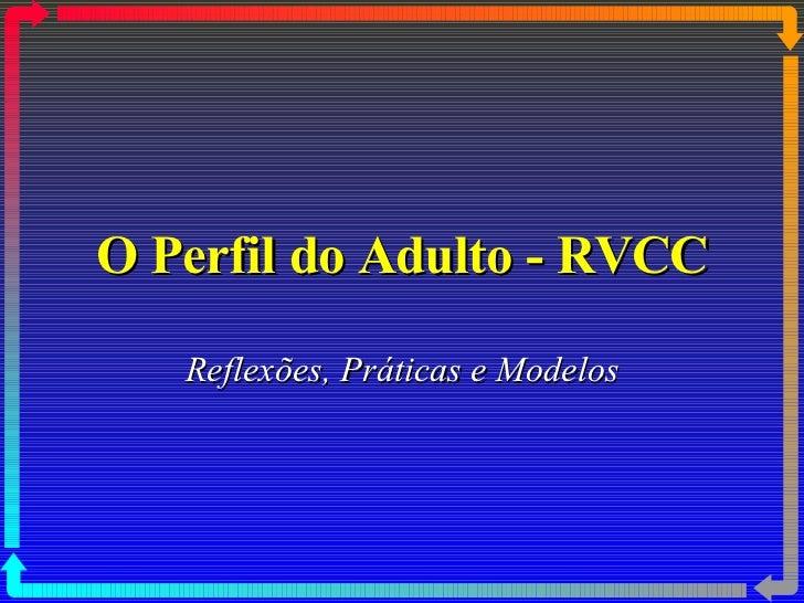 O Perfil do Adulto - RVCC Reflexões, Práticas e Modelos