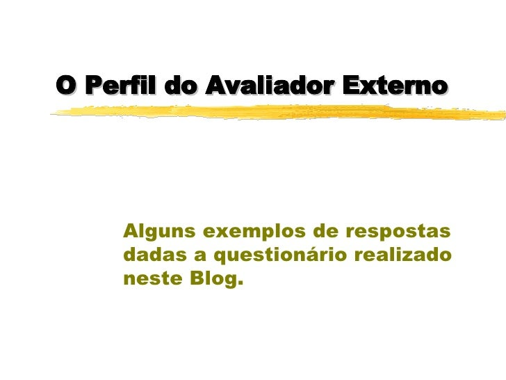 O Perfil do Avaliador Externo Alguns exemplos de respostas dadas a questionário realizado neste Blog.