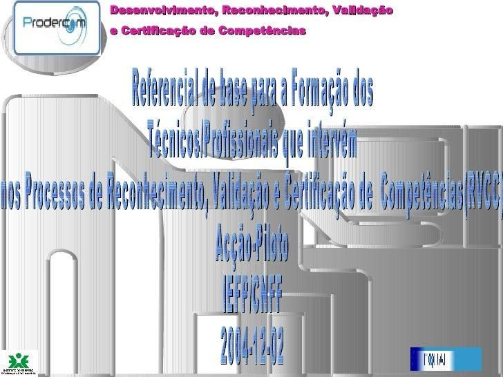Referencial de base para a Formação dos Técnicos/Profissionais que intervém  nos Processos de Reconhecimento, Validação e ...