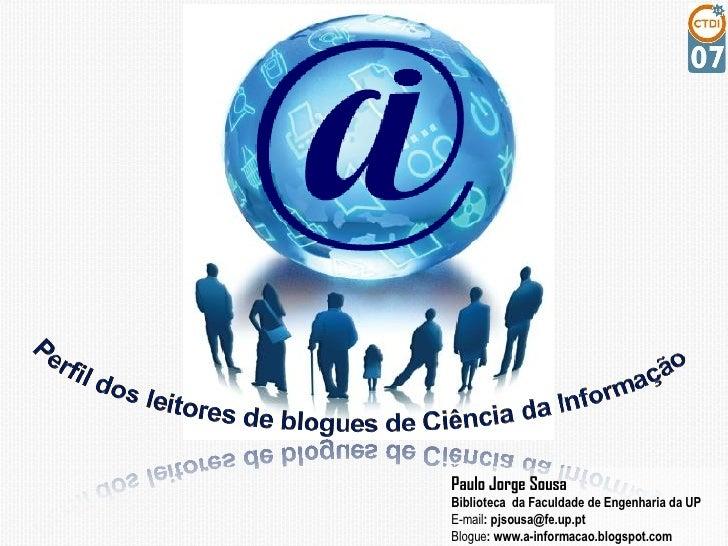 Paulo Jorge Sousa Biblioteca  da Faculdade de Engenharia da UP E-mail : pjsousa@fe.up.pt Blogue : www.a-informacao.blogspo...