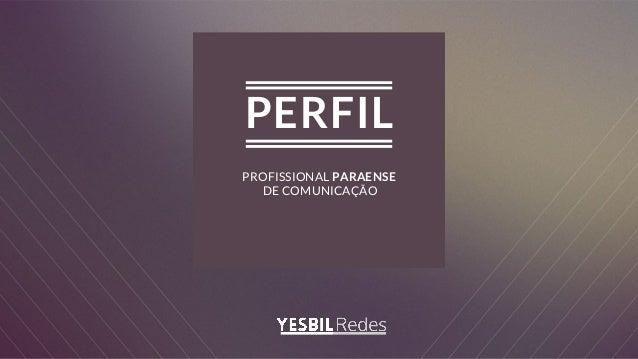 PROFISSIONAL PARAENSE DE COMUNICAÇÃO PERFIL