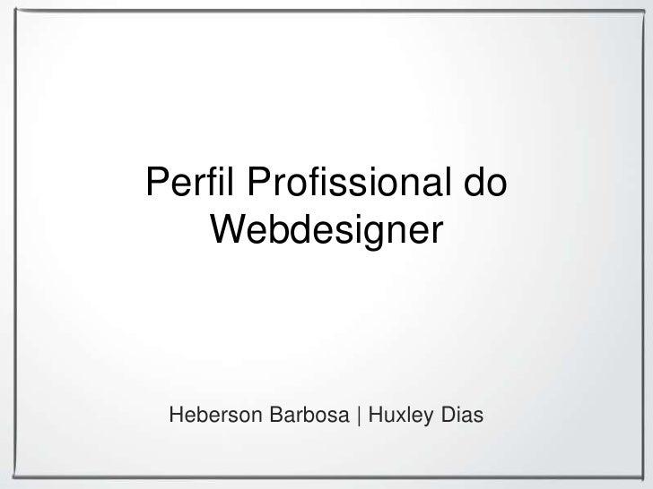 PerfilProfissional do Webdesigner<br />Heberson Barbosa | Huxley Dias<br />
