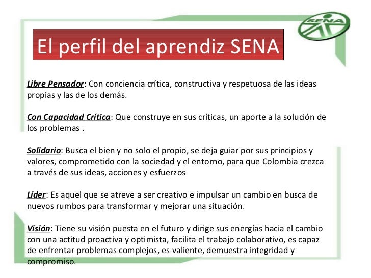 El perfil del aprendiz SENA Libre Pensador : Con conciencia crítica, constructiva y respetuosa de las ideas propias y las ...