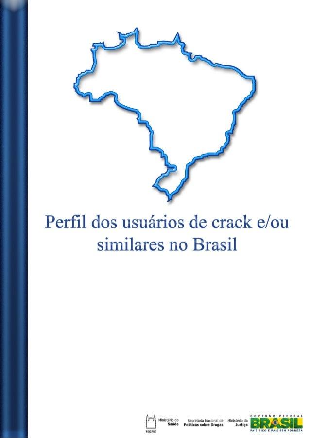 1 Perfil dos usuários de crack e/ou similares no Brasil Introdução Em 20 de maio de 2010, a Presidência da República publi...