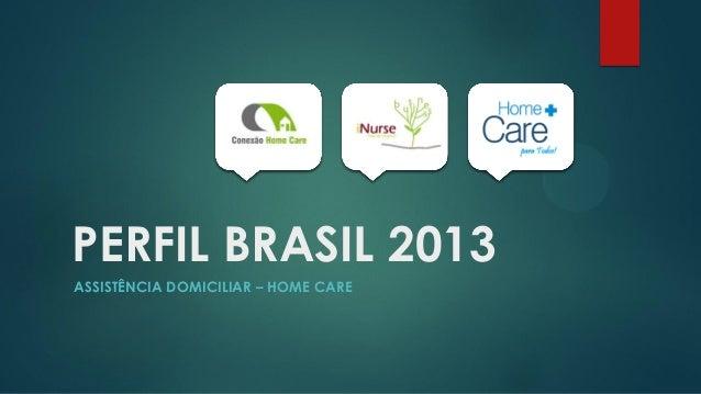 PERFIL BRASIL 2013ASSISTÊNCIA DOMICILIAR – HOME CARE